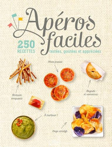 Apéros faciles. 250 recettes testées, goûtées et appréciées