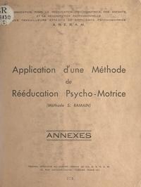 Collectif - Application d'une méthode de rééducation psycho-motrice (méthode S. Ramain) (2). Annexes - Travail effectué au centre-témoin de l'ARERAM.