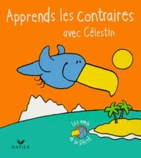 Collectif - Apprends les contraires avec Célestin.