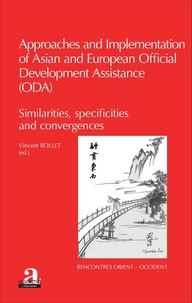 Collectif - Approaches and implementation of Asian and European Official Development Assistance (ODA) - Similarities, specificities and convergences.