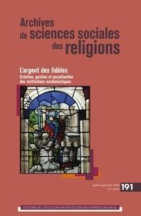 Collectif - Archives de sciences sociales des religions, n°191-L'argent - L'ARGENT DES FIDÈLES. CRÉATION, GESTION ET PERPÉTUATION DES INSTITUTIONS ECCLÉSIASTIQUES.