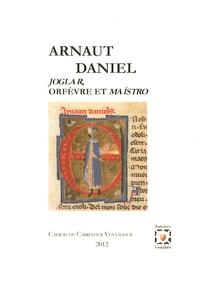 Collectif - Arnaut Daniel - Joglar, orfèvre et maistro.