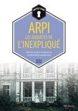 Collectif - Arpi les enquêtes de l'inexpliqué.