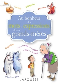 Collectif - Au bonheur des mots et expressions de nos grands mères.
