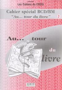 Collectif - Au... tour du livre. - Tome 2, Cahier spécial BCD/BM.