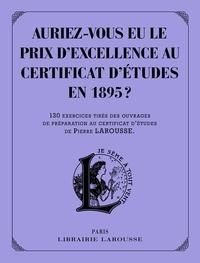 Collectif - Auriez-vous eu le prix d'excellence au certificat d'études de 1895 ?.