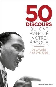 Collectif auteurs - 50 discours qui ont marqué notre époque - De Jaurès à Steve Jobs.
