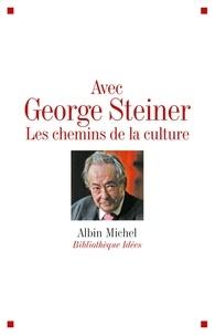 Collectif et  Collectif - Avec George Steiner - Les chemins de la culture.