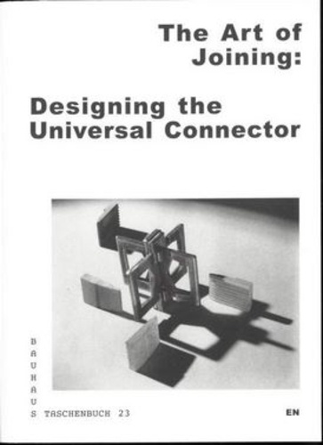 Collectif - Bauhaus taschenbuch 23, the art of joining, designing the universal connector.