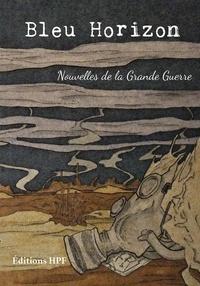 Collectif - Bleu Horizon - Nouvelles de la Grande Guerre (broché).