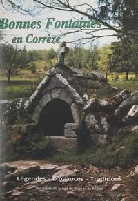 Collectif et  Université du 3e âge de Brive - Bonnes fontaines en Corrèze - Légendes, croyances, traditions.