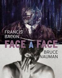 Collectif - Bruce Nauman / Francis Bacon - Face to face.