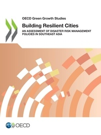 Collectif - Building Resilient Cities - An Assessment of Disaster Risk Management Policies in Southeast Asia.