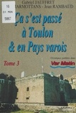 Collectif - Ca s'est passé à Toulon et en pays varois  Tome 3 - Ça s'est passé à Toulon et en pays varois.