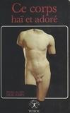 Collectif - Ce corps haï et adoré - Psycho-histoire des idées sur le corps, sa haine et sa réhabilitation.