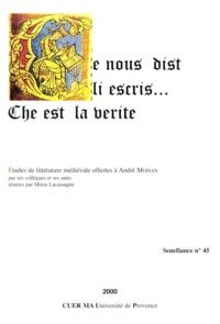 Collectif - Ce nous dist li escris che est la verité - Études de littérature médiévales offertes à André Moisan par ses collègues et ses amis.