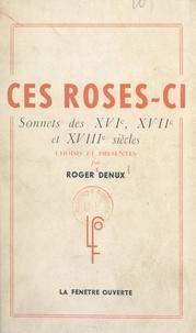 Collectif et Roger Denux - Ces roses-ci... - Sonnets des XVIe, XVIIe et XVIIIe siècles.