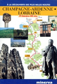 Collectif - Champagne-Ardenne, Lorraine - 29 itinéraires, 300 sites.