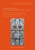 Collectif - Charlemagne, les Carolingiens et Metz - Représentation, recomposition et instrumentalisation du passé.