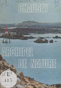 Collectif et  CREPAN - Chausey, archipel de nature - Guide pratique du promeneur, du plaisancier et du pêcheur.