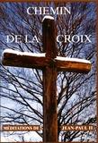 Collectif - Chemin de Croix - Méditation de Jean-Paul II.