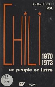 Collectif Chili et  Parti socialiste unifié - Chili, 1970-1973 - Un peuple en lutte.