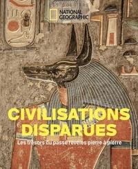 Collectif - Civilisations disparues - Les trésors du passé révélés pierre à pierre.