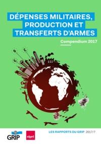 Collectif Collectif - Dépenses militaires, production et transferts d'armes - Compendium 2017.