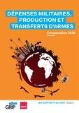 Collectif Collectif - Dépenses militaires, production et transferts d'armes - Compendium 2018.