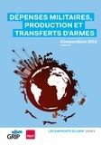 Collectif Collectif - Dépenses militaires, production et transferts d'armes - Compendium 2019.