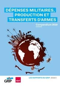Collectif Collectif - Dépenses militaires, production et transferts d'armes - Compendium 2019.
