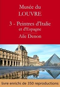 Collectif Collectif et Gustave Geffroy - Musée du Louvre – 3 – Les Peintres d'Italie et d'Espagne – Aile Denon.