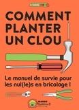 Collectif - Comment planter un clou - Le manuel de survie pour les nul(le)s en bricolage !.