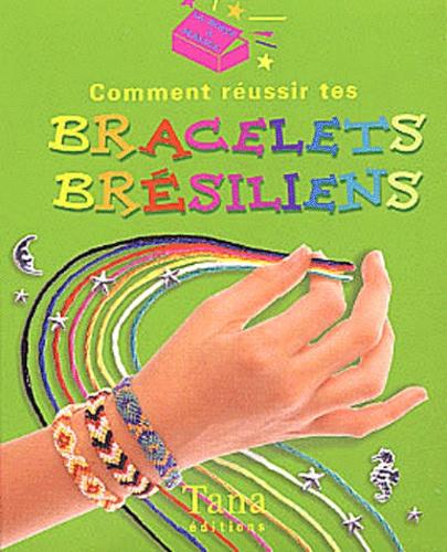 Collectif - Comment réussir tes bracelets brésiliens.