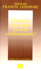 COMMENT TIRER PROFIT DU DROIT COMMUNAUTAIRE ? Juridique, fiscal, social, financier.pdf