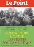 Collectif - Comprendre l'autre - Les grands textes d'Hérodote à Durkheim, de Rousseau à Levi-Strauss.