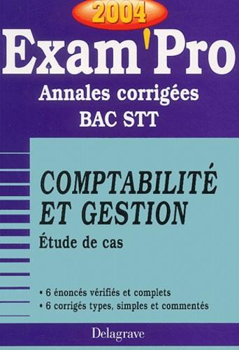Collectif - Comptabilité et gestion Etude de cas Bac STT - Annales corrigées, Edition 2004.