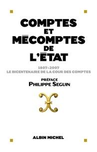 Collectif et  Collectif - Comptes et mécomptes de l'Etat - 1807-2007 Le bicentenaire de la Cour des comptes.