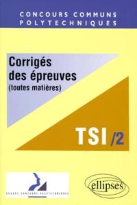 CONCOURS COMMUNS POLYTECHNIQUES FILIERE TSI. Tome 2, Corrigés des épreuves toutes matières, 1998