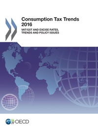 Collectif - Consumption Tax Trends 2016 - VAT/GST and excise rates, trends and policy issues.