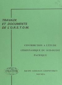 Collectif et  Équipe Géologie-Géophysique du - Contribution à l'étude géodynamique du sud-ouest Pacifique.