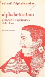 Collectif d'alphabétisation - Alphabétisation : pédagogie, expériences, réflexions - Pédagogie, expériences, réflexions.