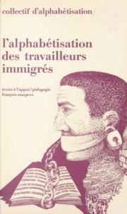 Collectif d'alphabétisation et Emile Copfermann - L'alphabétisation des travailleurs immigrés.