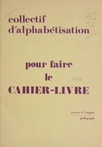 Collectif d'alphabétisation - Pour faire le cahier-livre.