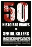 Collectif d'auteurs - 50 histoires vraies de serial killers.