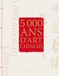 Collectif d'auteurs - 5000 ans d'art chinois.