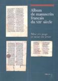 Collectif d'auteurs - Album de manuscrits français du XIIIe siècle. - Mise en page et mise en texte.