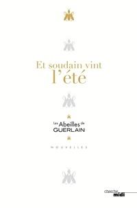 Collectif d'auteurs - Et soudain vint l'été - Les Abeilles de Guerlain.