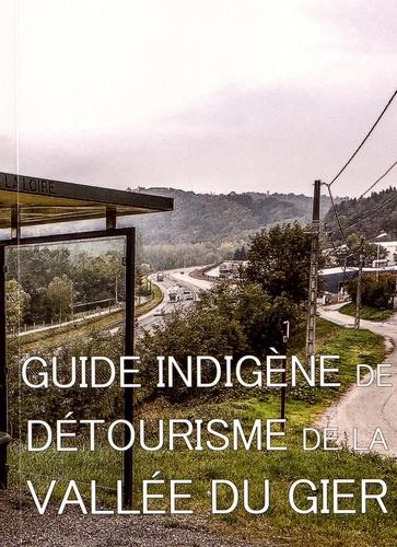 Collectif d'auteurs - Guide indigène de détourisme de la vallée du Gier.