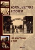 Collectif d'auteurs - Hôpital militaire Legouest - 100 ans d'histoire à Metz.